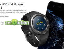 Maxis Zerolution|Huawei Watch 2 + P10/Mate 9, As Low As RM78/mth.